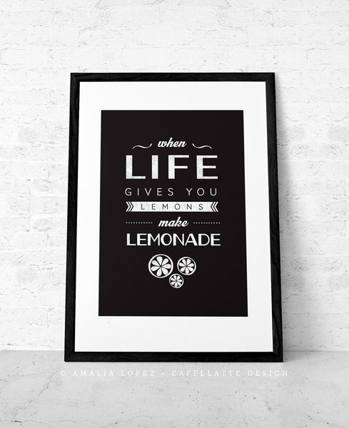 When life gives you lemons make lemonade. Typography black and white print - Latte Design  - 3