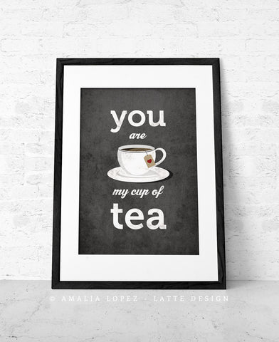 You are my cup of tea print. Gray kitchen print - Latte Design  - 1