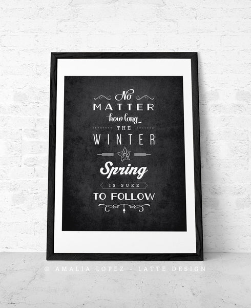 No matter how long the winter Spring is sure to follow. Black and white inspirational print - Latte Design  - 4