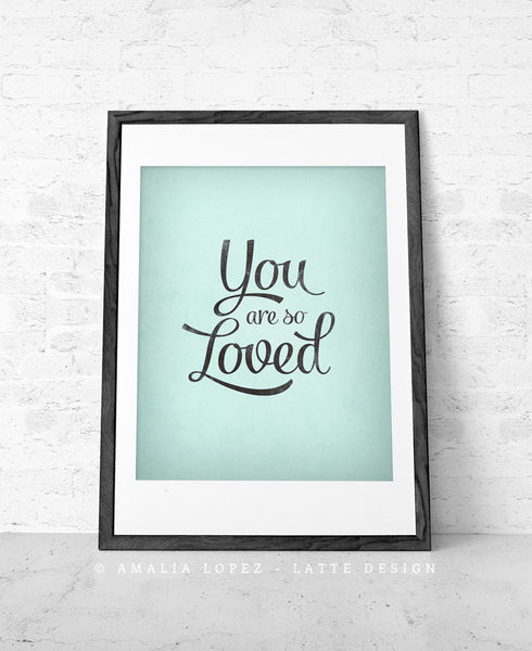 You are so loved print. Light blue love print - Latte Design  - 1