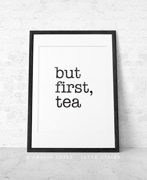 But first tea. Black and white typography print - Latte Design  - 4