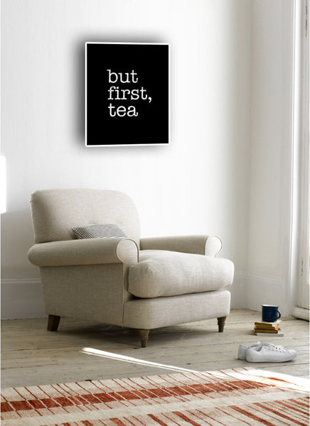 But first tea. Black and white typography print - Latte Design  - 3