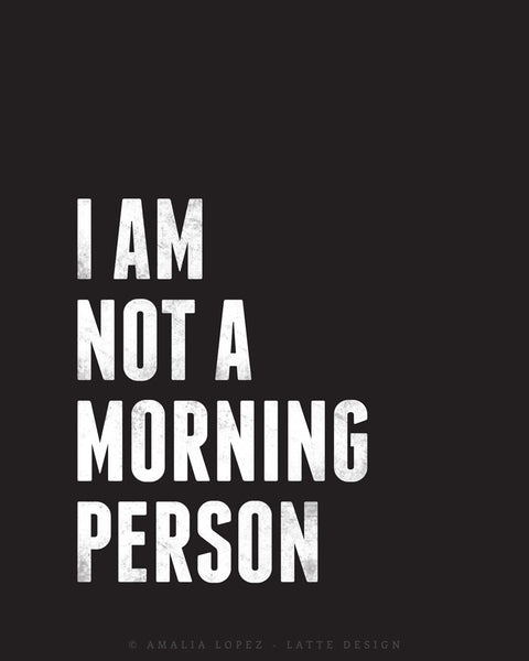 I am not a morning person. Black and white typography print - Latte Design  - 5