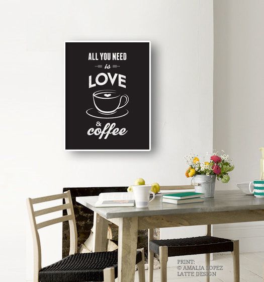 All you need is love and coffee. Black and white Coffee print love print - Latte Design  - 2