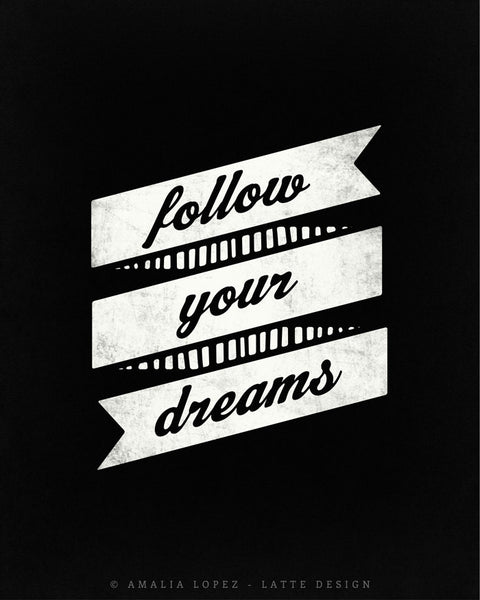 Follow your dreams. Black and white inspirational print - Latte Design  - 5