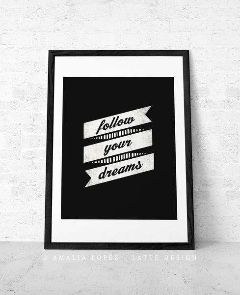 Follow your dreams. Black and white inspirational print - Latte Design  - 1