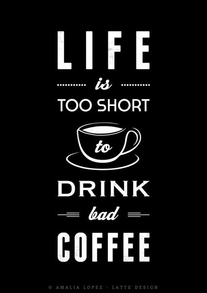 Life is too short to drink bad coffee. Black and white typography print - Latte Design  - 5