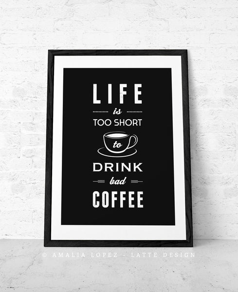 Life is too short to drink bad coffee. Black and white typography print - Latte Design  - 4