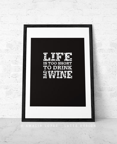 Life is too short to drink bad wine. Black and white kitchen print - Latte Design  - 1
