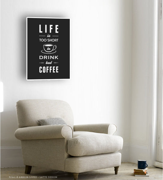 Life is too short to drink bad coffee. Black and white typography print - Latte Design  - 2
