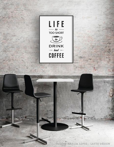 Life is too short to drink bad coffee. Black and white typography print - Latte Design  - 3