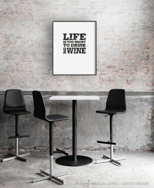 Life is too short to drink bad wine. Black and white kitchen print - Latte Design  - 3