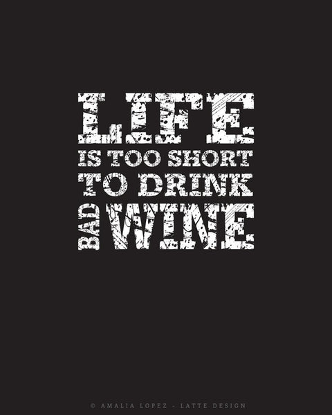 Life is too short to drink bad wine. Black and white kitchen print - Latte Design  - 5