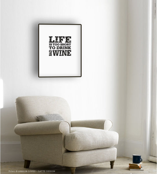 Life is too short to drink bad wine. Black and white kitchen print - Latte Design  - 4