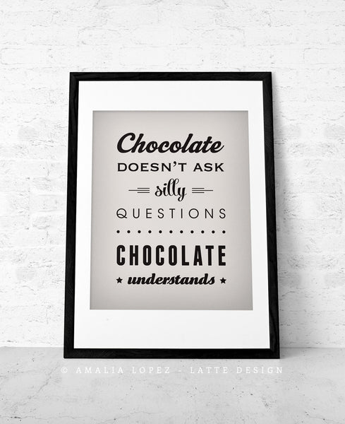 Chocolate doesn't ask silly questions Chocolate understands brown kitchen print - Latte Design  - 2