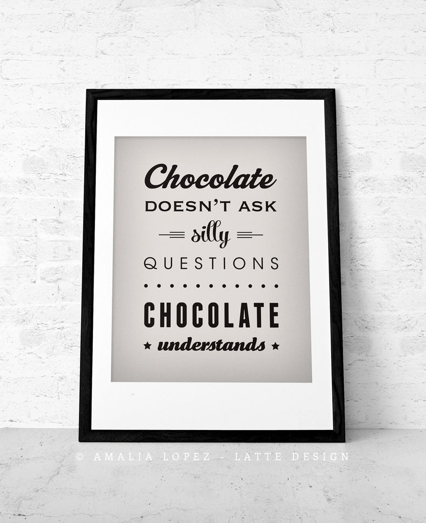 Chocolate doesn't ask silly questions Chocolate understands cream kitchen print - Latte Design  - 4