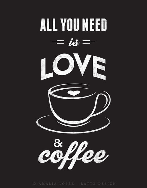 All you need is love and coffee. Black and white Coffee print love print - Latte Design  - 6