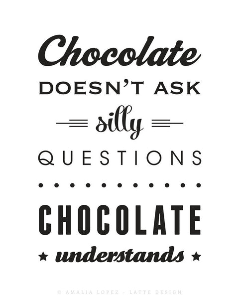 Chocolate doesn't ask silly questions Chocolate understands brown kitchen print - Latte Design  - 6