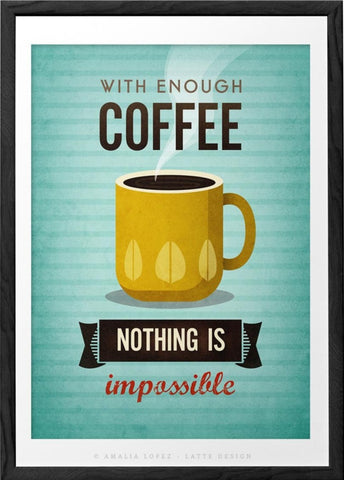With enough coffee nothing is impossible. Turquoise coffee print - Latte Design  - 1