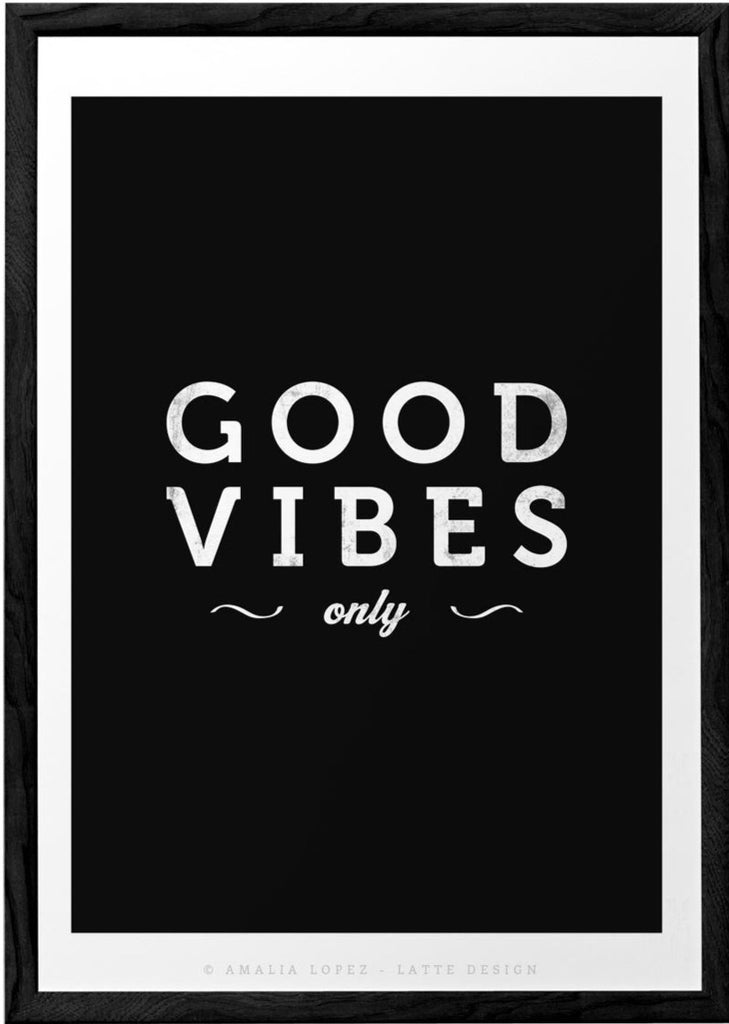 Good vibes only print. Black and white typography print - Latte Design  - 1