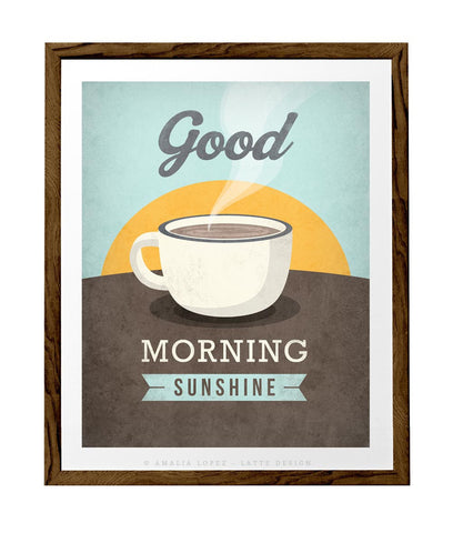 Good morning sunshine print. Coffee Love print - Latte Design  - 1