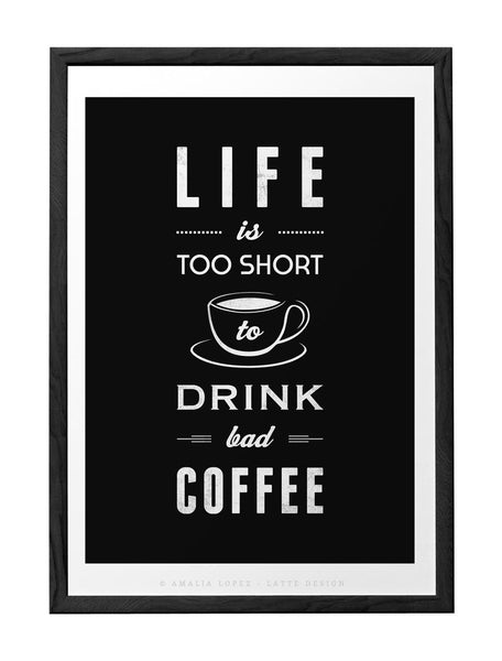 Life is too short to drink bad coffee. Black and white typography print - Latte Design  - 1