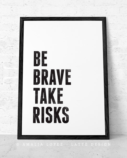Be brave take risks. Black and white Motivational print - Latte Design  - 2