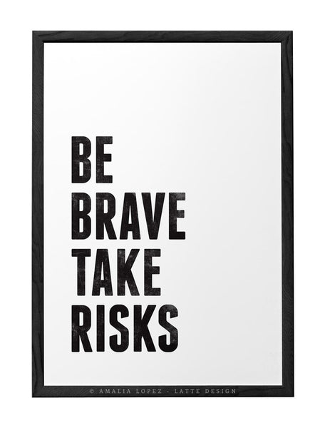 Be brave take risks. Black and white Motivational print - Latte Design  - 5