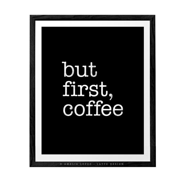 But first coffee. Black and white Coffee print. LD10007 - Latte Design  - 6