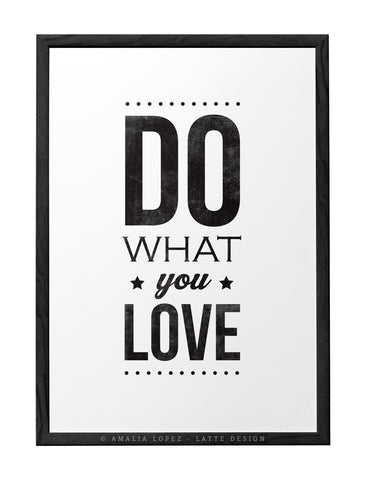 Do what you love black and white motivational print - Latte Design  - 1