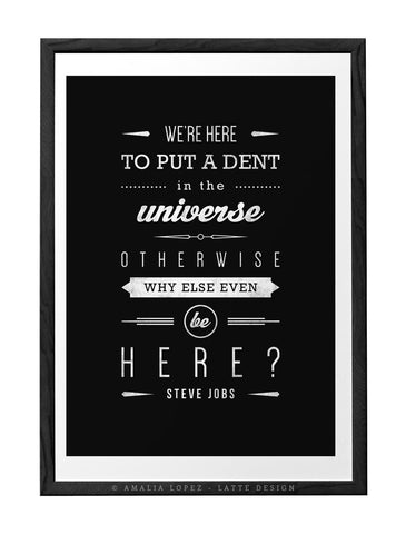 We're here to put a dent in the universe... Steve Jobs quote. Black and white print - Latte Design  - 1