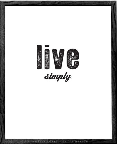 Live simply. Minimal Black and white typography print - Latte Design  - 2