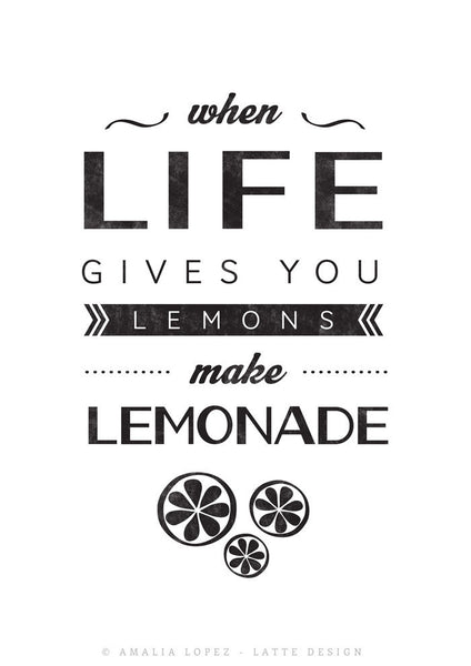 When life gives you lemons make lemonade. Typography black and white print - Latte Design  - 6
