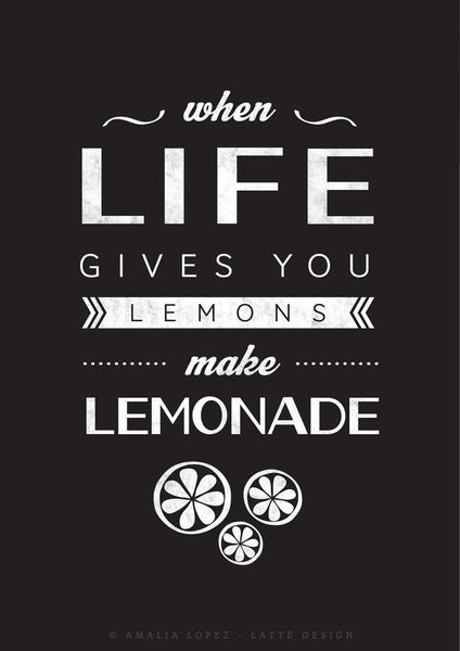 When life gives you lemons make lemonade. Typography black and white print - Latte Design  - 5