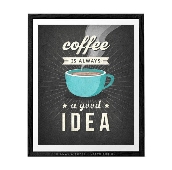 Coffee is always a good idea. Turquoise Coffee print - Latte Design  - 3