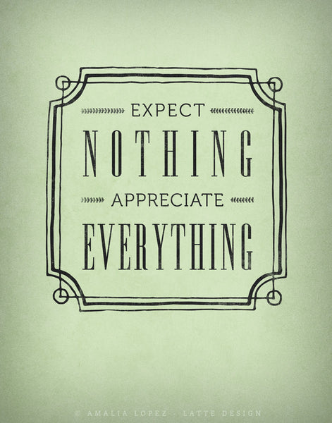 Expect nothing appreciate everything. Grey Inspirational print - Latte Design  - 5