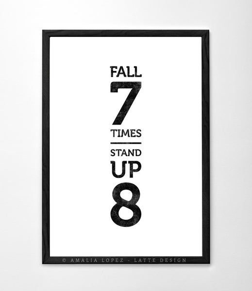 Fall seven times stand up eight. Black and white Motivational print - Latte Design  - 1