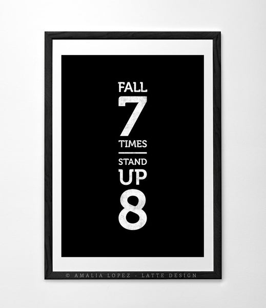 Fall seven times stand up eight. Black and white Motivational print - Latte Design  - 3