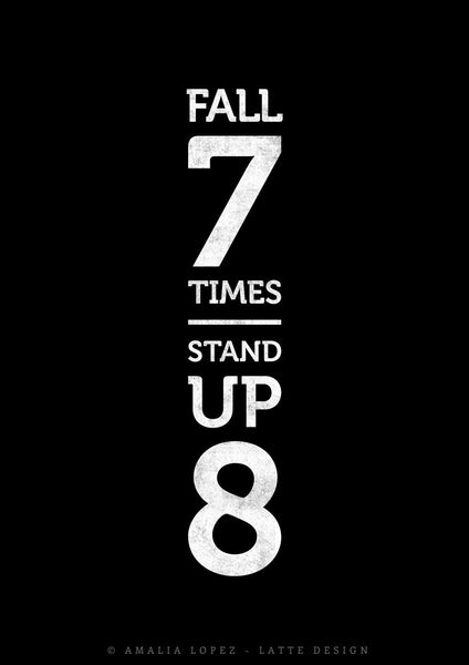 Fall seven times stand up eight. Black and white Motivational print - Latte Design  - 5