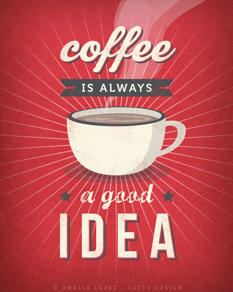 Coffee is always a good idea. Red Coffee print - Latte Design  - 7