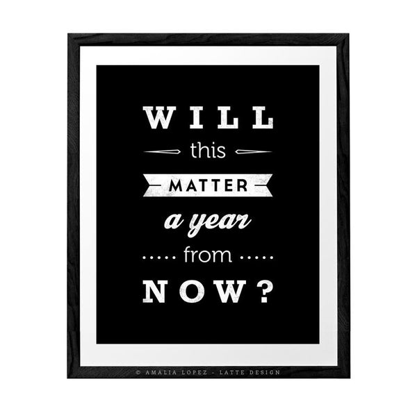Will this matter a year from now. Black and white inspirational print - Latte Design  - 4