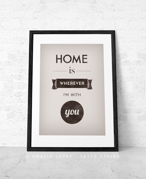 Home is wherever I'm with you. Black and white print - Latte Design  - 3