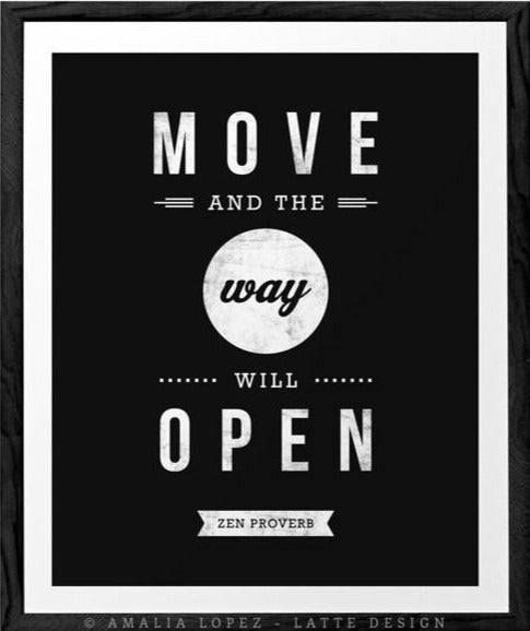 Move and the way will open. Zen proverb. Black and white print - Latte Design  - 1