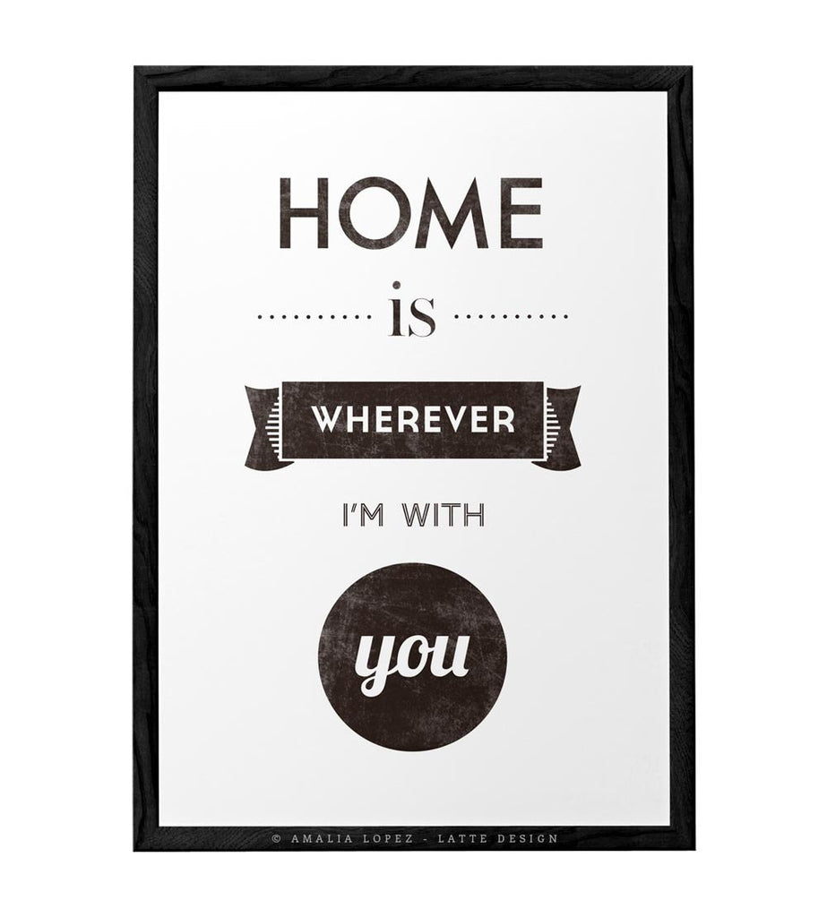 Home is wherever I'm with you. Black and white print - Latte Design  - 1