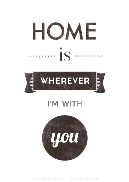 Home is wherever I'm with you. Black and white print - Latte Design  - 6