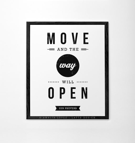 Move and the way will open. Zen proverb. Black and white print - Latte Design  - 3
