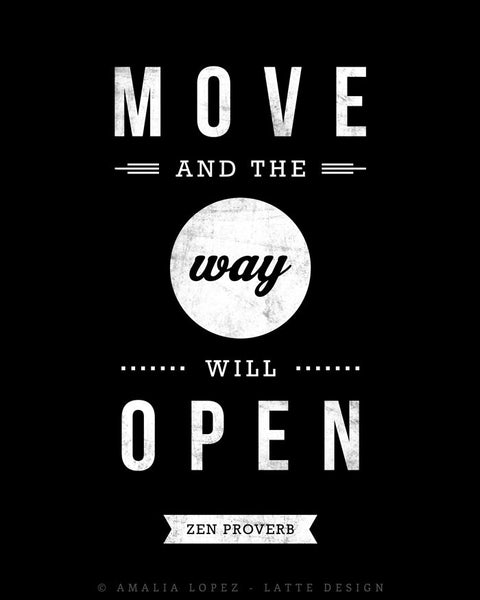 Move and the way will open. Zen proverb. Black and white print - Latte Design  - 4