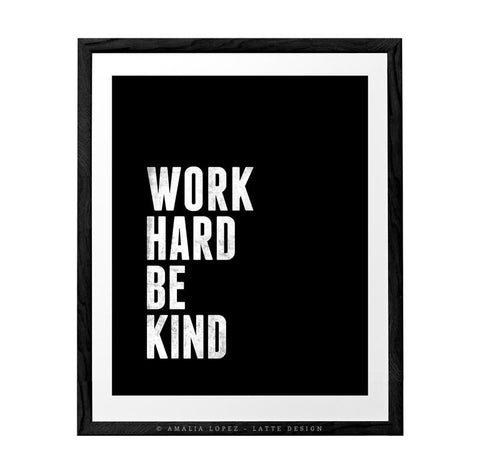 Work hard be kind. Black and white motivational print - Latte Design  - 1
