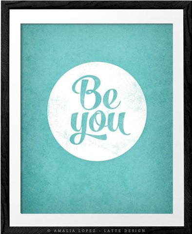 Be You. Turquoise motivational print - Latte Design