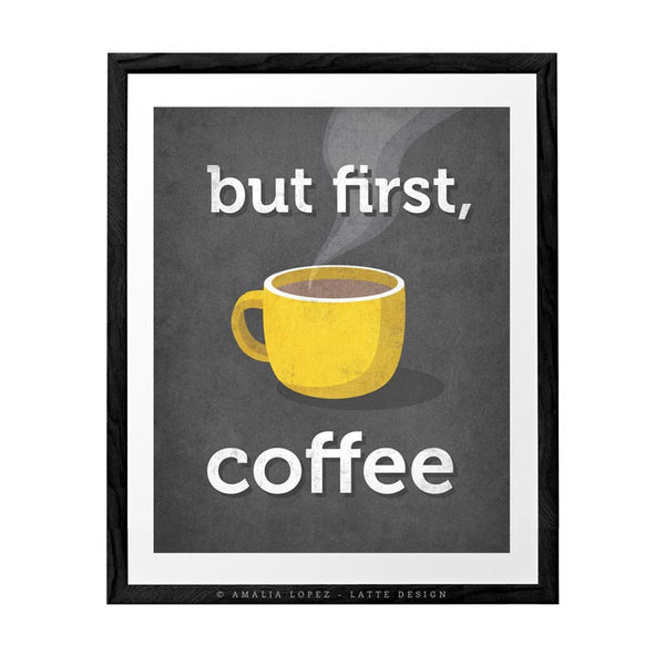 But first coffee. Yellow Coffee print - Latte Design  - 2